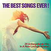 The Best Songs Ever! (25 Unforgettable Hits in a New Lounge Version) by Various Artists