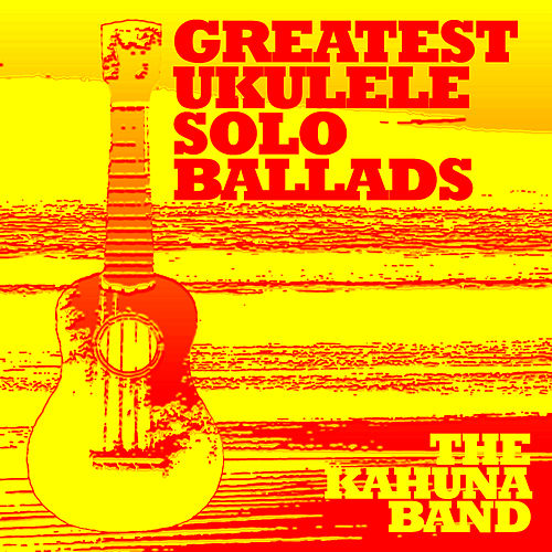 Greatest Ukulele Solo Ballads by The Kahuna Band