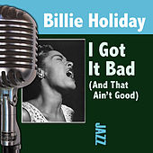I Got It Bad (And That Ain't Good) by Billie Holiday