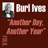 Another Day, Another Year by Burl Ives