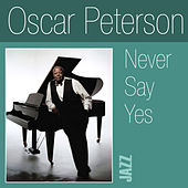 Never Say Yes by Oscar Peterson