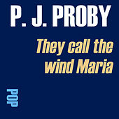 They Call The Wind Maria by P.J. Proby