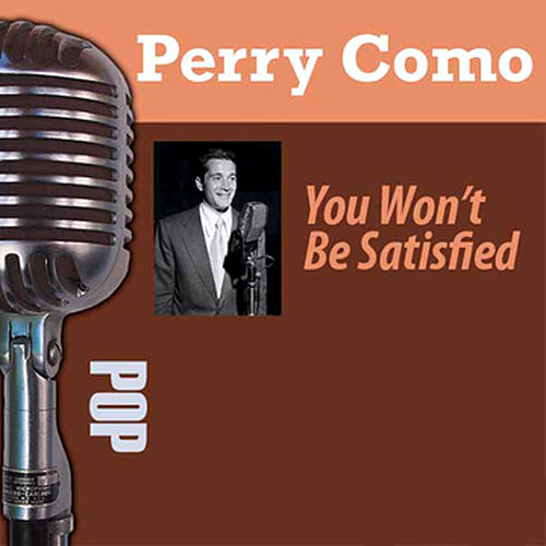 You Won't Be Satisfied by Perry Como