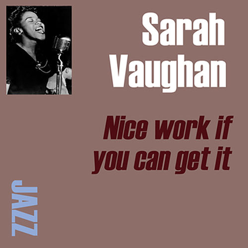 Nice Work If You Can Get It by Sarah Vaughan