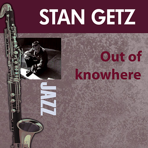 Out Of Knowhere by Stan Getz
