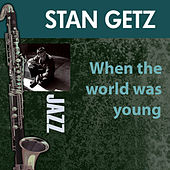 When The World Was Young by Stan Getz