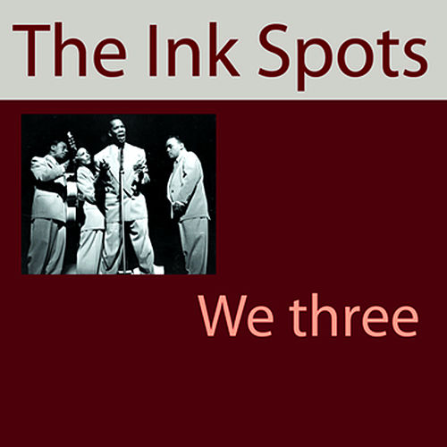 We Three (My Echo, My Shadow And Me) by The Ink Spots