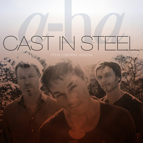Cast In Steel (Steve Osborne Version) von a-ha