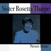 Never Alone by Sister Rosetta Tharpe