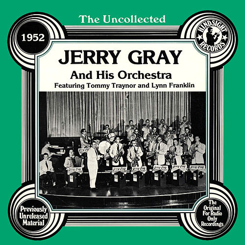 The Uncollected: Jerry Gray And His Orchestra by Jerry Gray