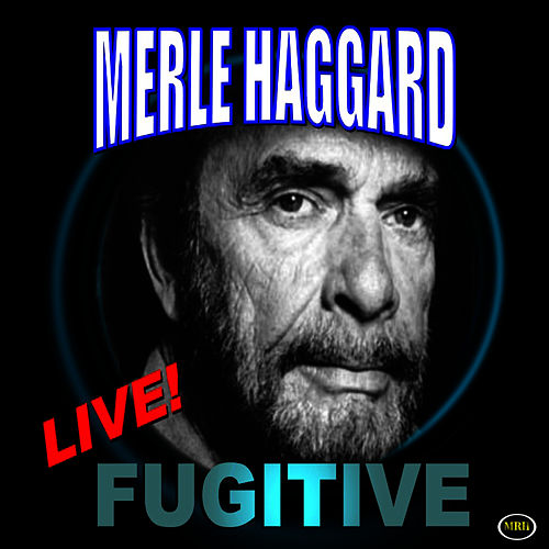 Fugitive Live by Merle Haggard