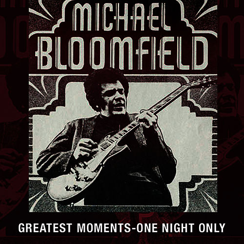 Greatest Moments - One Night Only by Mike Bloomfield