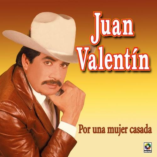 Por Una Mujer Casada by Juan Valentin