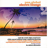 Pan Global Electro Lounge Vol 2 by Various Artists