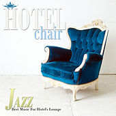 Hotel Chair Jazz: Best Music For Hotel's Lounge by Various Artists