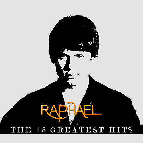 Raphael 18 The Greatest Hits by Raphael