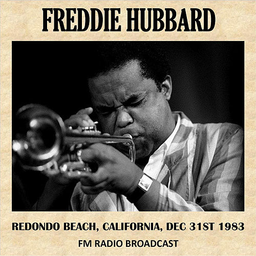 Live at Redondo Beach, California, 1983 (Fm Radio Broadcast) von Freddie Hubbard