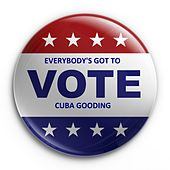 Everybody's Got to Vote by Cuba Gooding