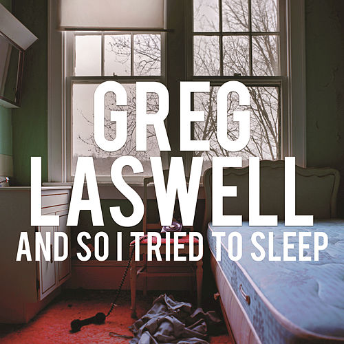 And So I Tried To Sleep by Greg Laswell