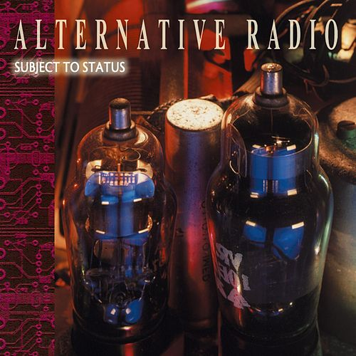Subject to Status by Alternative Radio