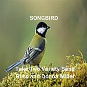 Songbird by Take Two Variety Band (Russ and Donna Miller)