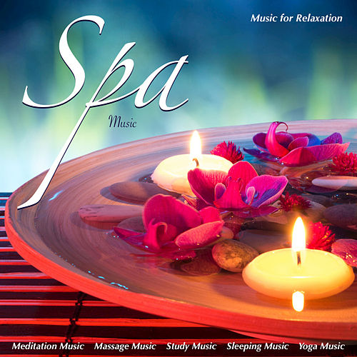 Spa Music: Music for Relaxation Meditation Music Masssage Music Study Music Sleeping Music and Yoga Music by Spa Music