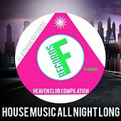 House Music All Night Long Heaven Club Compilation - EP by Various Artists