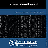 A Conversation With Yourself by Brainwave Binaural Systems