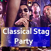 Classical Stag Party by Various Artists