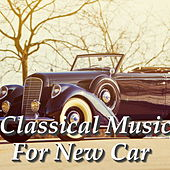 Classical Music For New Car by Various Artists