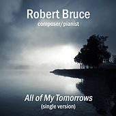 All of My Tomorrows - Single by Robert Bruce