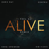 I Feel so Alive (feat. KXNG Crooked & Kid Vishis) [Remix] - Single by Centric