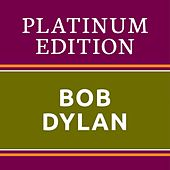 Bob Dylan - Platinum Edition (The Greatest Hits Ever!) von Bob Dylan