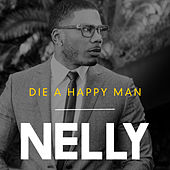 Die a Happy Man by Nelly