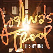 It's My Time by Joshua's Troop
