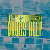 Drugs Help by Telstar Sound Drone
