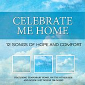 Celebrate Me Home: 12 Songs of Hope and Comfort by Various Artists