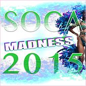 Soca Madness 2015 by Various Artists