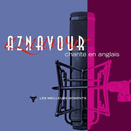 Charles Aznavour chante en anglais - Les meilleurs moments by Charles Aznavour