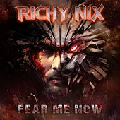 Fear Me Now by Richy Nix