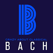 Crazy About Classical: Bach by Various Artists