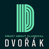 Crazy About Classical: Dvorak by Various Artists