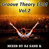 Groove Theory EDM Vol. 2 & DJ Mix (Mixed by DJ Sash K) by Various Artists