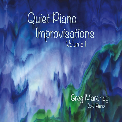 Quiet Piano Improvisations, Vol. 1 by Greg Maroney