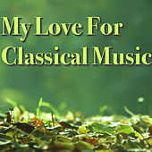 My Love For Classical Music by Various Artists