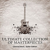 Ultimate Collection of Masterpieces: Classical Music, Guitar Edition by Ivan Toppinen