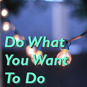 Do What You Want To Do by Various Artists