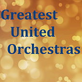 Greatest United Orchestras by Various Artists