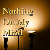 Nothing On My Mind by Various Artists