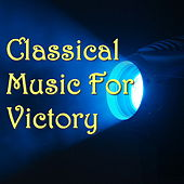 Classical Music For Victory by Various Artists
